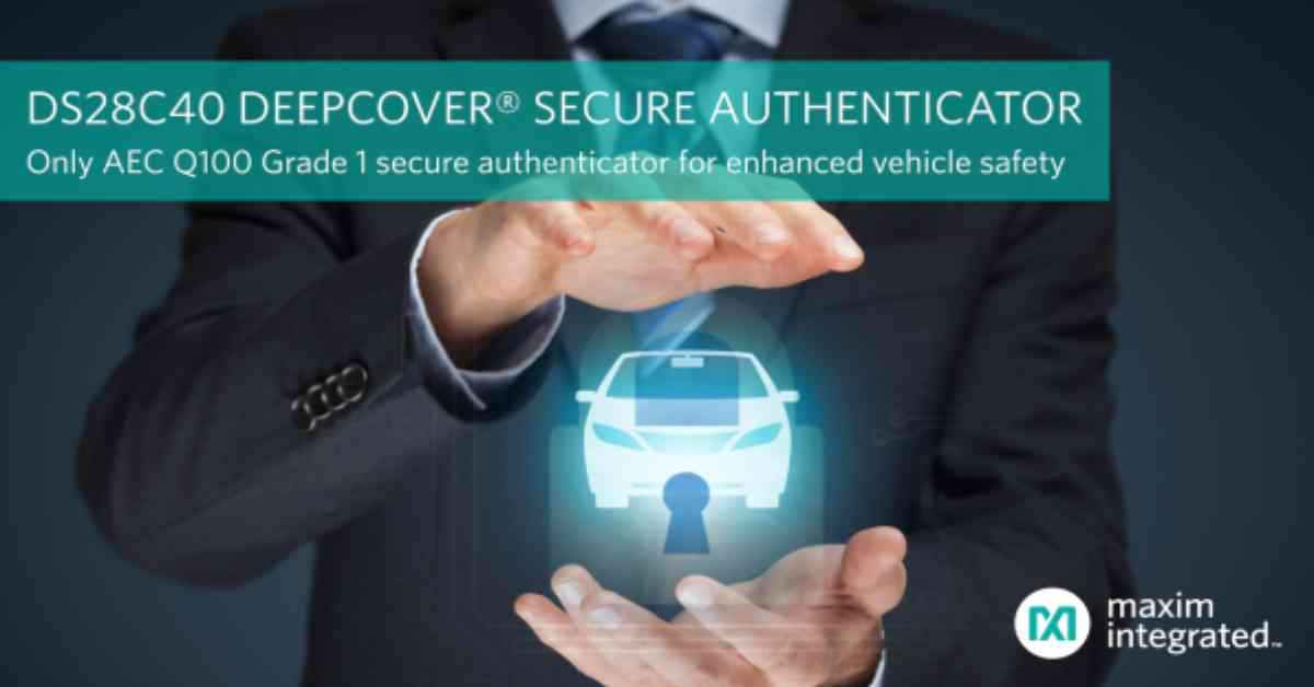 Maxim Introduces Automotive-Grade Secure Authenticator to Offer Better Vehicle Security